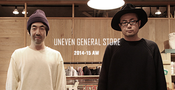 UNEVEN GENERAL STORE 2014-15 AW